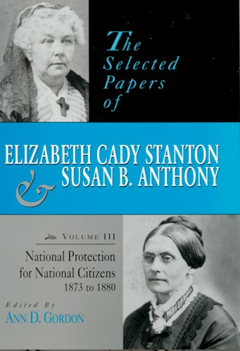 The Selected Papers of Elizabeth Cady Stanton and Susan B. Anthony: National Protection for ...