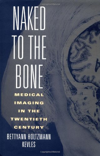 9780813523583: Naked to the Bone: Medical Imaging in the Twentieth Century (Sloan Technology Series)