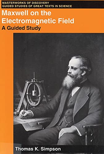 Maxwell on the Electromagnetic Field: A Guided Study (Paperback): Thomas K. Simpson