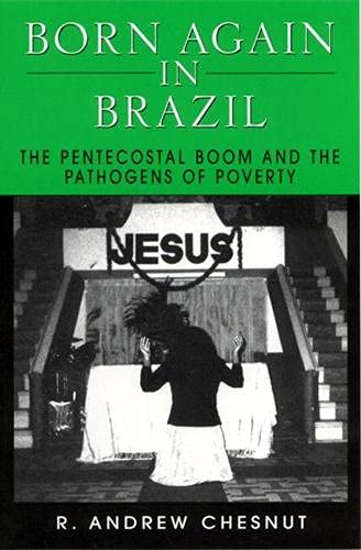 9780813524061: Born Again in Brazil: The Pentecostal Boom and the Pathogens of Poverty