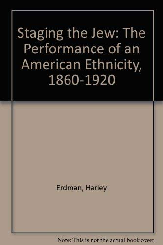 Staging the Jew :; the performance of an American ethnicity, 1860-1920: Erdman, Harley