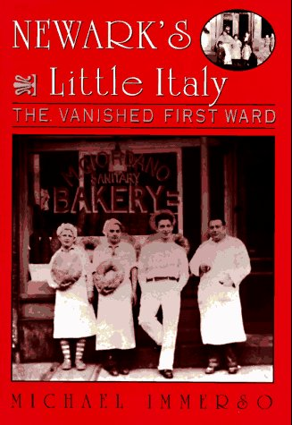 Newark's Little Italy: The Vanished First Ward: Immerso, Michael
