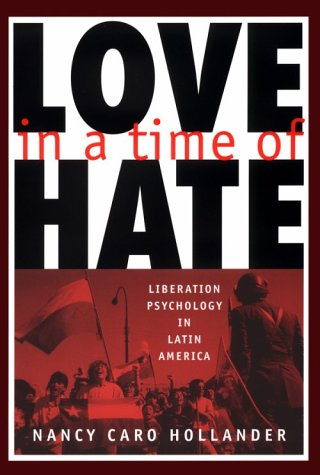 LOVE IN A TIME OF HATE Liberation Psychology in Latin America