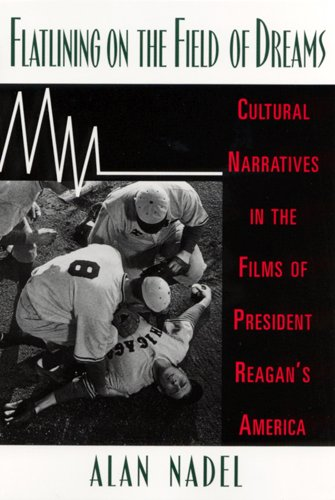 9780813524405: Flatlining on the Field of Dreams: Cultural Narratives in the Films of President Reagan's America
