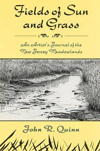 Fields of Sun and Grass: An Artist's Journal of the New Jersey Meadowlands: John R. Quinn