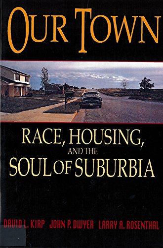 Our Town: Race, Housing, and the Soul of Suburbia (0813524563) by David L. Kirp; John P. Dwyer; Larry A. Rosenthal