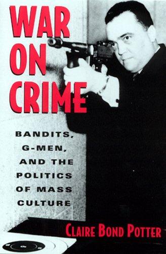War on Crime: Bandits, G-Men, and the Politics of Mass Culture: Potter, Claire Bond
