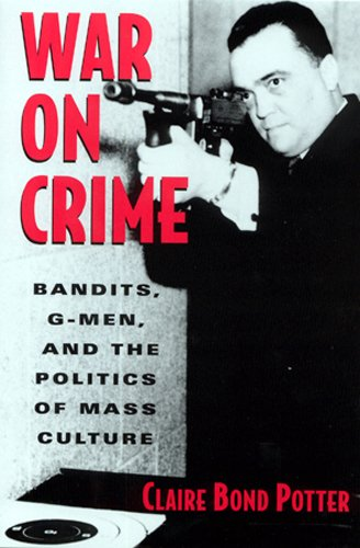 War on Crime: Gangsters, G-Men, and the: Claire Bond Potter