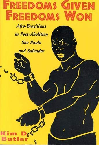 Freedoms Given, Freedoms Won: Afro-Brazilians in Post-Abolition: Butler, Kim D.
