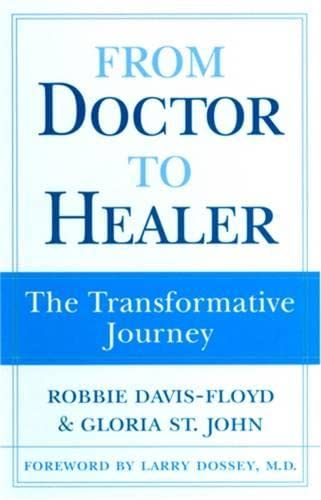From Doctor to Healer: The Transformative Journey: Davis-Floyd, Robbie, St. John, Gloria