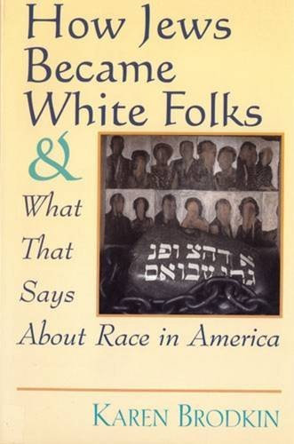 9780813525891: How Jews Became White Folks and What That Says About Race in America