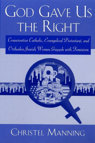 God Gave Us The Right: Conservative Catholic, Evangelical Protestant, and Orthodox Jewish Women G...