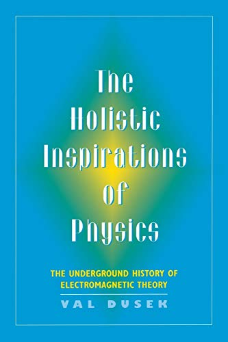9780813526355: The Holistic Inspiration of Physics: The Underground History of Electromagnetic Theory