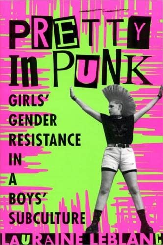 9780813526515: Pretty in Punk: Girl's Gender Resistance in a Boy's Subculture