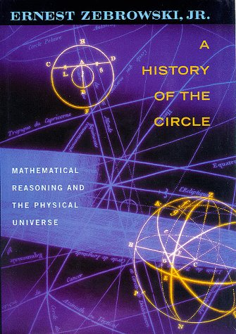 9780813526775: A History of the Circle: Mathematical Reasoning and the Physical Universe