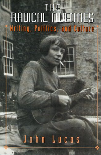 The Radical Twenties: Writing, Politics, and Culture: Lucas, John