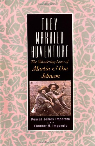 9780813526959: They Married Adventure: The Wandering Lives of Martin and Osa Johnson
