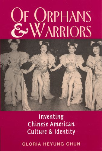Of Orphans and Warriors: Inventing Chinese American Culture and Identity: Gloria Heyung Chun