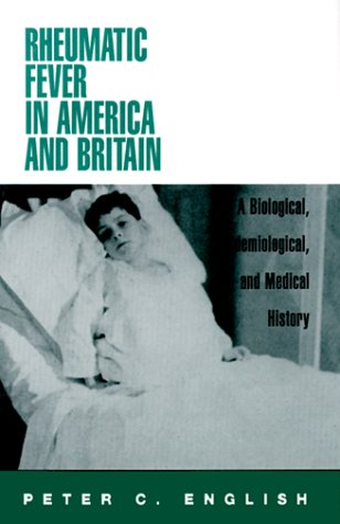 9780813527109: Rheumatic Fever in America and Britain: A Biological, Epidemiological, and Medical History