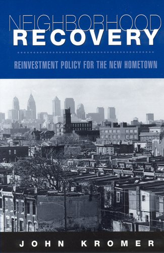 Neighborhood Recovery: Reinvestment Policy for the New Hometown (Hardcover): John Kromer