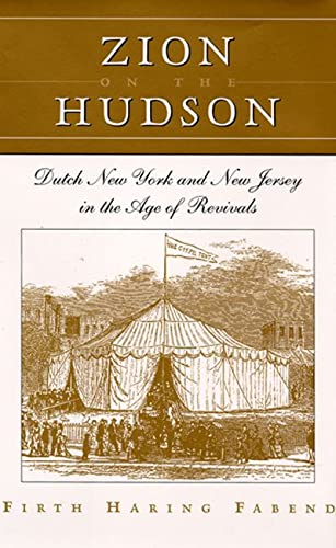 Zion on the Hudson: Dutch New York and New Jersey in the Age of Revivals: Fabend, Firth Haring