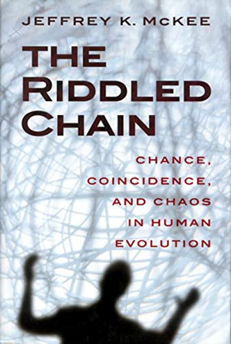9780813527833: The Riddled Chain: Chance, Coincidence and Chaos in Human Evolution