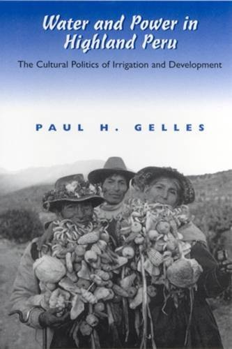 Water and Power in Highland Peru: The Cultural Politics of Irrigation and Development: Gelles, Paul...