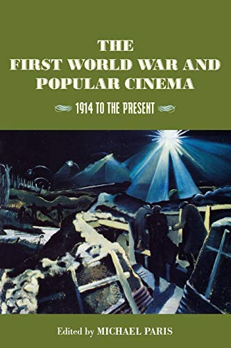 The First World War and popular cinema : 1914 to the present.: Paris, Michael (ed.)