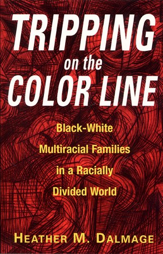 Tripping on the Color Line: Black-white Multiracial Families in a Radially Divided World