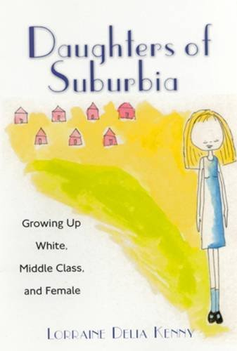 Daughters of Suburbia : Growing Up White,: Lorraine Delia Kenny