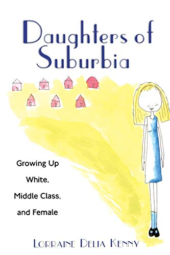 Daughters of Suburbia: Growing Up White, Middle: Lorraine Delia Kenny