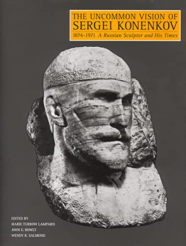 9780813528540: The Uncommon Vision of Sergei Konenkov, 1874-1971: A Russian Sculptor and His Times