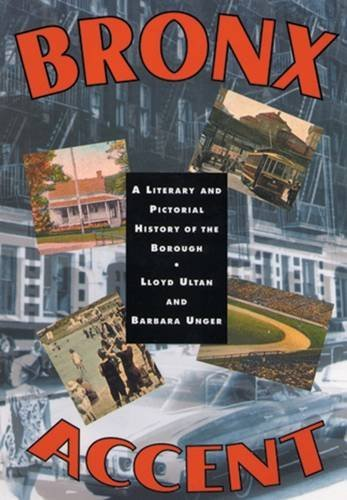 Bronx Accent: A Literary and Pictorial History of the Borough: Ultan, Lloyd and Barbara Unger