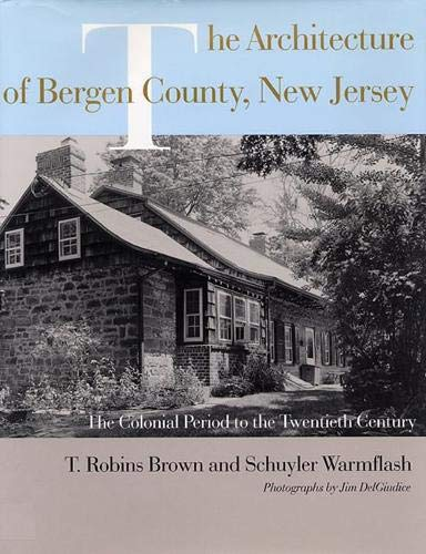 9780813528670: The Architecture of Bergen County, New Jersey: The Colonial Period to the Twentieth Century