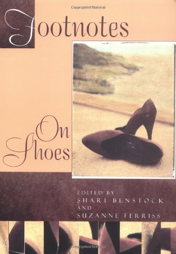 Footnotes: On Shoes 9780813528717 A lively exploration of the cultural significance of shoes.