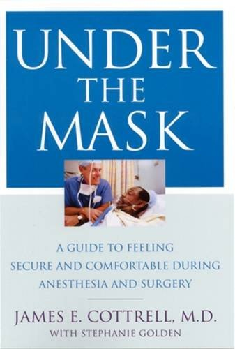 9780813528779: Under the Mask: A Guide to Feeling Secure and Comfortable During Anesthesia and Surgery