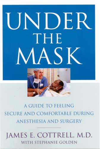 9780813528786: Under the Mask: A Guide to Feeling Secure and Comfortable During Anesthesia and Surgery
