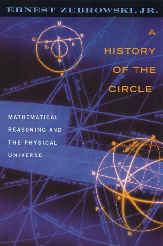 9780813528984: A History of the Circle: Mathematical Reasoning and the Physical Universe