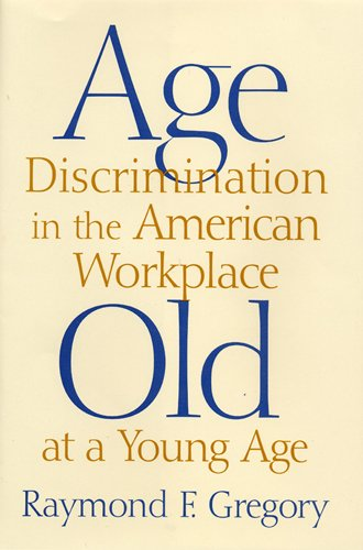 9780813529066: Age Discrimination in the American Workplace: Old at a Young Age