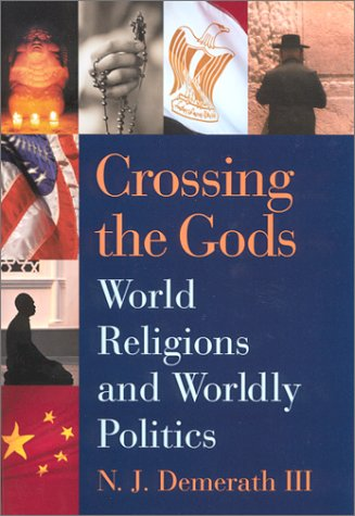 Crossing the Gods: World Religions and Worldly Politics: Demerath, Professor Jay