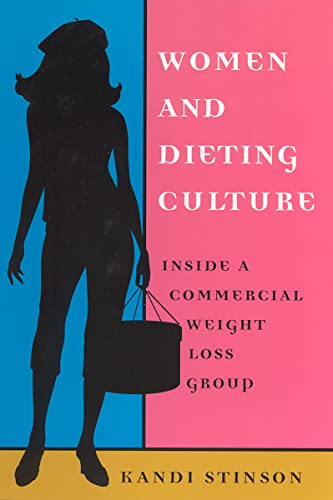 Women and Dieting Culture: Inside a Commercial Weight Loss Group (Paperback): Kandi M. Stinson