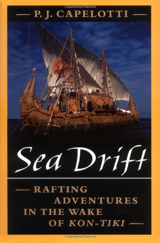 Sea Drift: Rafting Adventures in the Wake: Capelotti, P. J.