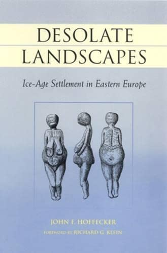 Desolate Landscapes: Ice Age Settlement in Eastern Europe (Rutgers Series on Humas Evolution): John...