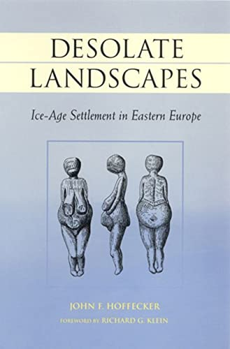 Desolate Landscapes: Ice-Age Settlement in Eastern Europe (The Rutgers Series in Human Evolution): ...