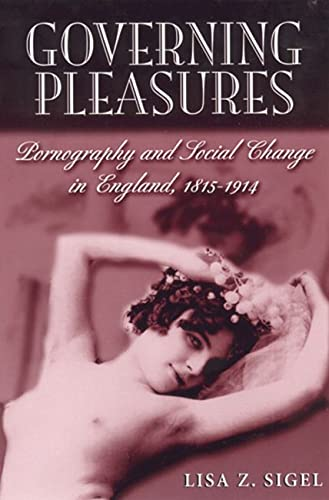 9780813530024: Governing Pleasures: Pornography and Social Change in England, 1815-1914