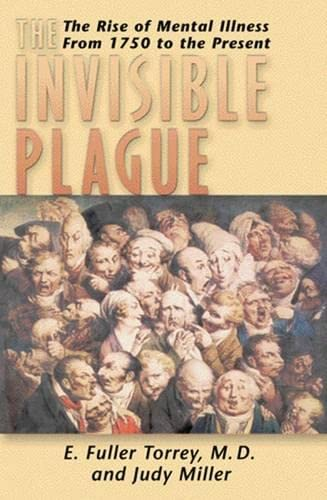 The Invisible Plague: The Rise of mental Illness from 1750 to the Present: E. Fuller Torrey M.D.