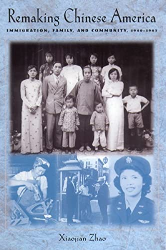 9780813530116: Remaking Chinese America: Immigration, Family, and Community, 1940-1965