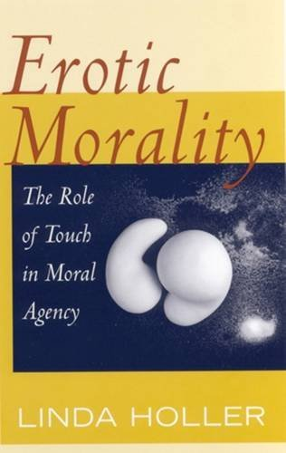 9780813530444: Erotic Morality: The Role of Touch in Moral Agency