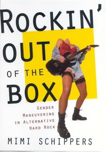 Rockin' out of the Box:Gender Maneuvering in Alternative Hard Rock: Schippers, Mimi