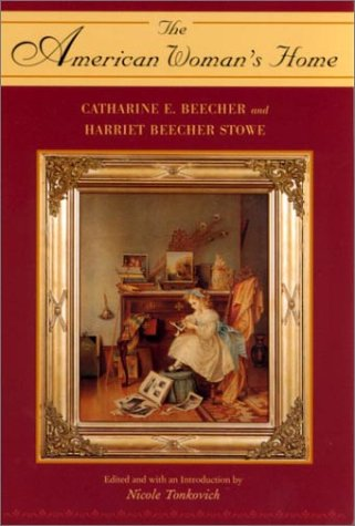 The American Woman's Home by Catharine E. Beecher and Harriet Beecher Stowe: Beecher, ...